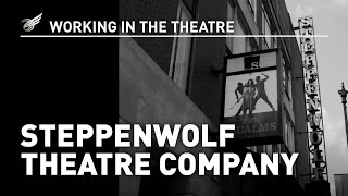 Working In The Theatre: Steppenwolf Theatre Company