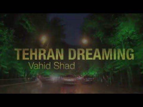 Vahid Shad - Tehran Dreaming OFFICIAL VIDEO