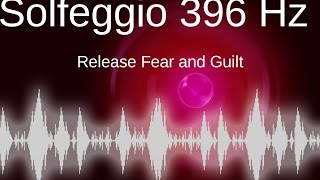POWERFUL Solfeggio 396 Hz Frequecy, release Fear and Guilt