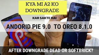 MIA2 DOWNGRADE ANDROID PIE TO OREO POSIBLE ? DEAD OR HARD BRICK AFTER ROLLBACK PIE 9.0 TO OREO 8 ?