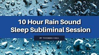 Anxiety & Depression Relief - (10 Hour) Rain Sound - Sleep Subliminal - By Thomas Hall