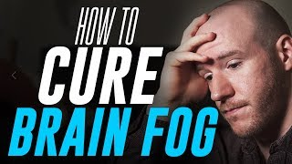 "How To Cure ""Brain Fog"" 