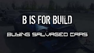 B is for Build - Tips on Buying Salvaged Cars