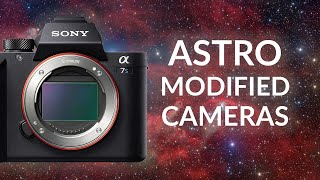 What Are Astro Modded Cameras? (Sony A7Sii w/ JTW Astronomy Mod)