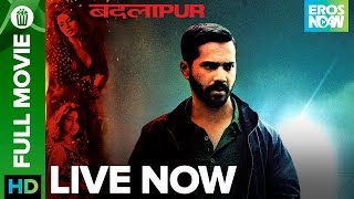 🎬 Badlapur | Full Movie LIVE on Eros Now