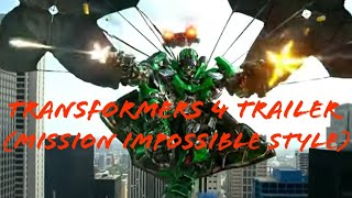 Transformers: Age Of Extinction Trailer (Mission Impossible style)
