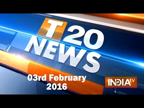 T 20 News | 3rd February, 2016 (Part 1) - India TV