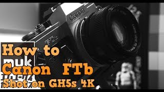 Canon FTb How to use a film camera. Shot on GH5s 4K/muk #215