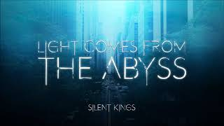 Light comes from the abyss - Silent Kings [New Single]