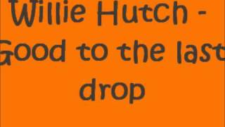 Willie Hutch - Good to the Last Drop