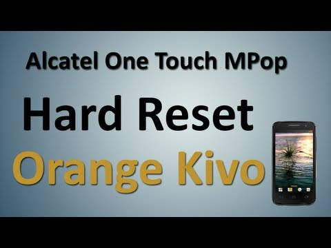 Hard Reset - Alcatel one touch mpop - Orange Kivo/nivo