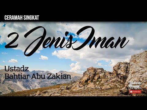 2 Jenis Iman - Ustadz Bahtiar Abu Zakian