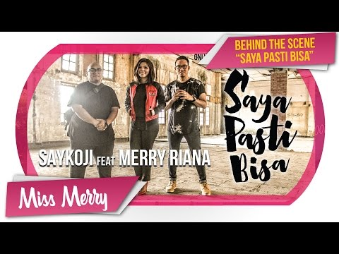 BEHIND THE SCENE - SAYA PASTI BISA - SAYKOJI ft. MERRY RIANA | Miss Merry