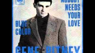 Watch Gene Pitney Nobody Needs Your Love video