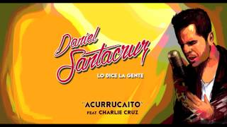 Video Acurrucaito ft. Charlie Cruz Daniel Santacruz