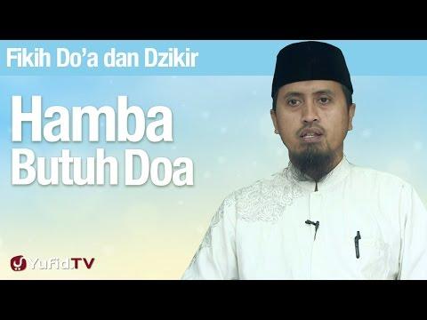 Kajian Fikih Doa Dan Dzikir: Hamba Butuh Doa - Ustadz Abdullah Zaen, MA