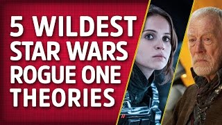 5 Wildest Star Wars: Rogue One Fan Theories
