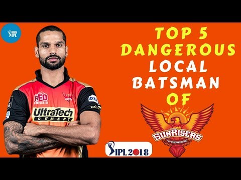 Top 5 Dangerous Local Batsman Of Sunrisers Hyderabad || IPL 2018 || SRH || Shikhar Dhawan