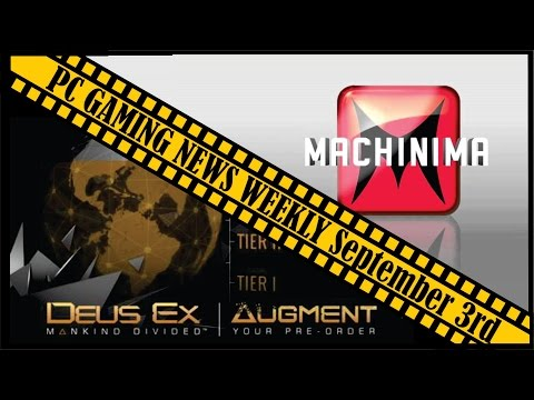 PC Gaming News Weekly -September 3 2015- Deus Ex Preorder Scandal, Machinima Charged by FTC