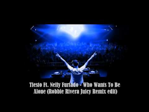 Tiesto Ft Nelly Furtado - Who Wants To Be Alone (Robbie Rivera Juicy Radio Edit-MFA)