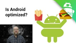 Actually, Android IS optimized - Gary explains
