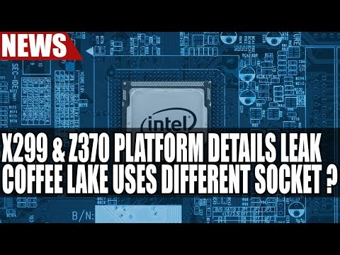 Intel X299 & Z370 Platform & CPU Details Leak | Coffee Lake Uses Different Socket ?