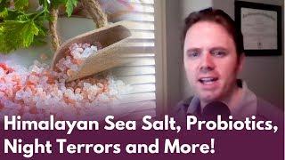 Himalayan Sea Salt, Probiotics, Night Terrors, and More   Dr. J Q & A