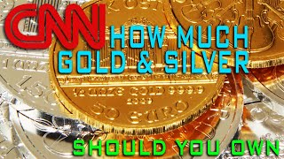 CNN: How Much Gold & Silver Should You Own?