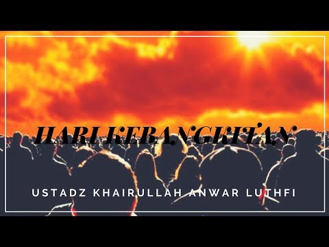 Hari Kebangkitan - Ustadz Khairullah Anwar Luthfi, Lc