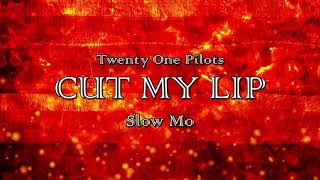 CUT MY LIP (Twenty One Pilots - Slow Mo)