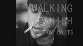 Watch Tom Waits Walking Spanish video