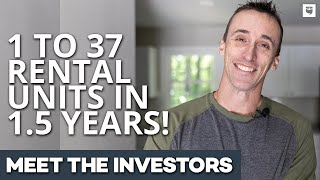 How This Real Estate Investor Went From 1 to 37 Rental Property Units in Less Than 1.5 Years!