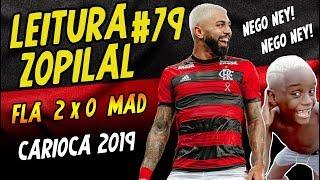 LEITURA ZOPILAL #79 - Flamengo 2 x 0 Madureira - Carioca 2019