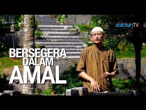 Seuntai Nasihat: Bersegera Dalam Amal - Ustadz Badru Salam, Lc