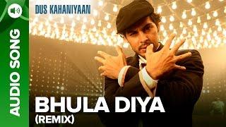 Bhula Diya Remix Full Audio Song  Dus Kahaniyaan