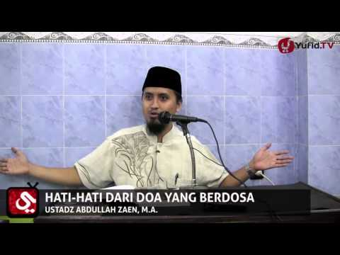 Pengajian: Hati-hati dari Doa yang Berdosa - Ustadz Abdullah Zaen