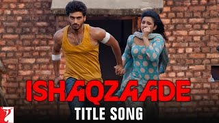 Ishaqzaade - Title Song | Arjun Kapoor | Parineeti Chopra