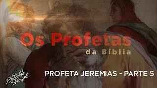PROFETA JEREMIAS - PARTE 5
