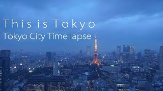This is Tokyo|Tokyo City Japan Time Lapse Ver.2