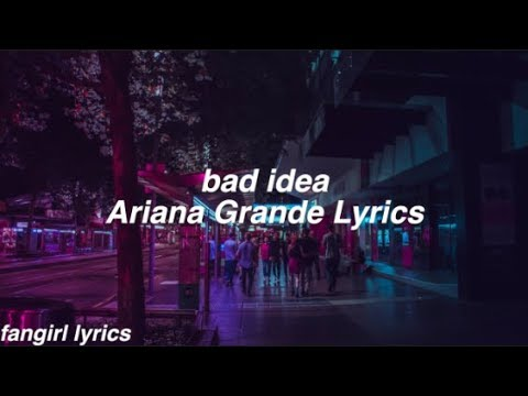 bad idea || Ariana Grande Lyrics