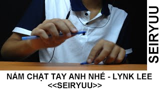 Nắm Chặt Tay Anh Nhé - Lynk Lee - Pen Tapping cover by Seiryuu
