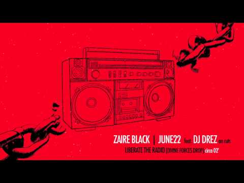 Zaire Black & June22 - Liberate the Rádio (circa 02')