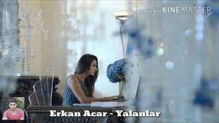 🎧 Erkan Acar - Yalanlar (2018 Klip) 🎧