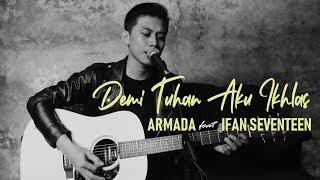 Armada Ft.  Ifan Seventeen - Demi Tuhan Aku Ikhlas (cover)  by Sutowo Mowoarso