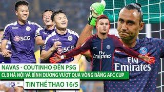 Tin thể thao 16/5 | CLB Hà Nội và Bình Dương vượt qua vòng bảng AFC Cup, Navas - Coutinho đến PSG