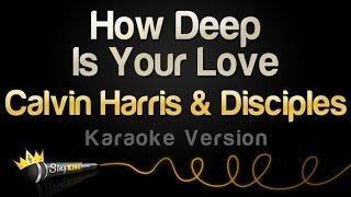 Calvin Harris Disciples How Deep Is Your Love Karaoke Version