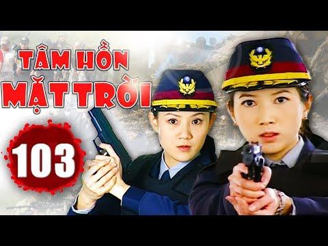 Tâm Hồn Mặt Trời - Tập 103   Phim Hình Sự Trung Quốc Hay Nhất 2018 - Thuyết Minh