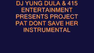 Project Pat Video - Project Pat- Dont Save Her Instrumental