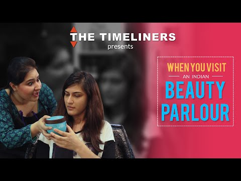 Ladies Special: When You Visit An Indian Beauty Parlour | The Timeliners