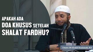 Adakah doa khusus setelah shalat fardhu?? Ustadz DR Khalid Basalamah, MA